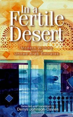 In a Fertile Desert: Modern Writing from the United Arab Emirates  by  Denys Johnson-Davies