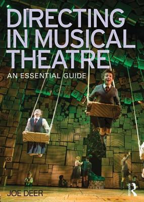 Directing in Musical Theatre: An Essential Guide  by  Joe Deer