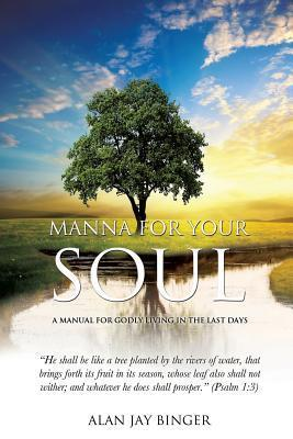 Manna for Your Soul Alan Jay Binger