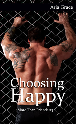 Choosing Happy (More Than Friends, #3) Aria Grace