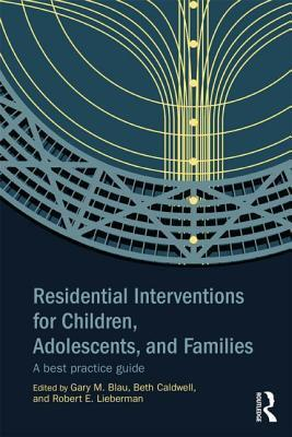 Residential Interventions for Children, Adolescents, and Families: A Best Practice Guide  by  Gary M. Blau