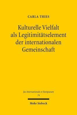 Kulturelle Vielfalt ALS Legitimitatselement Der Internationalen Gemeinschaft  by  Carla Thies