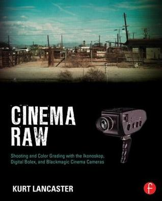 Cinematic Storytelling with 16mm Raw: A Guide to the Next Generation of Digital Cinema Cameras Kurt Lancaster