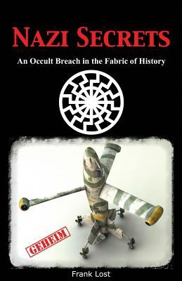 Nazi Secrets: An Occult Breach in the Fabric of History  by  Frank Lost