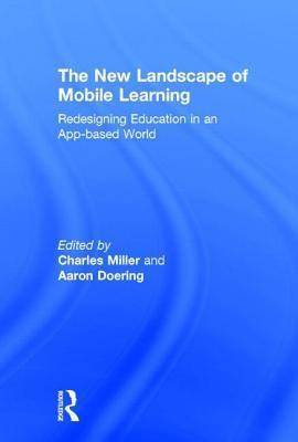 The New Landscape of Mobile Learning: Redesigning Education in an App-Based World  by  Charles Miller