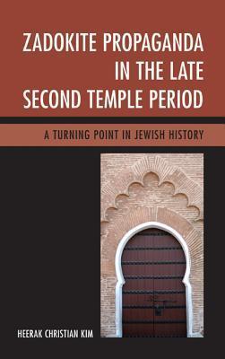 Zadokite Propaganda in the Late Second Temple Period: A Turning Point in Jewish History Heerak Christian Kim