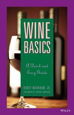Wine Basics: A Quick and Easy Guide Dewey Markham