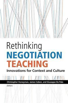 Rethinking Negotiation Teaching: Innovations For Context And Culture Christopher Honeyman