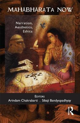 Mahabharata Now: Narration, Aesthetics, Ethics Arindam Chakrabarti