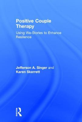A Positive Approach to Couple Therapy: We-Stories for Couples Jefferson A Singer