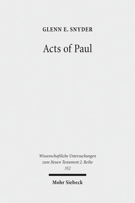 Acts of Paul: The Formation of a Pauline Corpus  by  Glenn E Snyder
