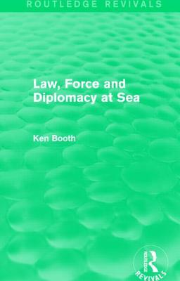 Law, Force and Diplomacy at Sea Ken Booth