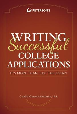 Writing Successful College Applications: Its More Than Just the Essay  by  Cynthia Muchnick