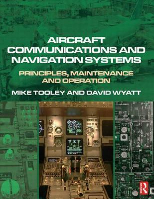 Aircraft Communications and Navigation Systems: Principles, Maintenance and Operation for Aircraft Engineers and Technicians  by  Mike Tooley