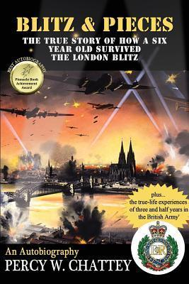Blitz and Pieces: The True Story of How a Six Year Old Survived the London Blitz  by  MR Percy W Chattey