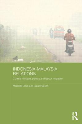 Indonesia-Malaysia Relations: Cultural Heritage, Politics and Labour Migration Marshall Clark