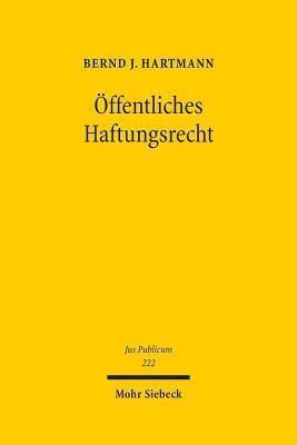 Öffentliches Haftungsrecht: Ökonomisierung - Europäisierung - Dogmatisierung  by  Bernd J. Hartmann