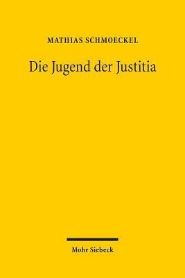 Die Jugend Der Justitia: Archaologie Der Gerechtigkeit Im Prozessrecht Der Patristik Mathias Schmoeckel