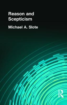 Reason and Scepticism  by  Michael A. Slote