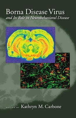 Borna Disease Virus and Its Role in Neurobehavioral Diseases Kathryn M. Carbone