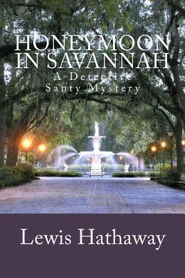 Honeymoon in Savannah: A Detective Santy Mystery Lewis Hathaway