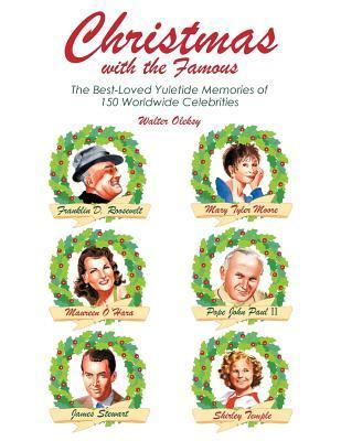 Christmas with the Famous: 150 Heartwarming Yuletime Memories Walter G. Olesky