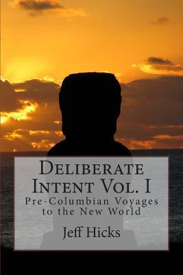 Deliberate Intent Vol. I: Pre-Columbian Voyages to the New World MR Jeff Hicks