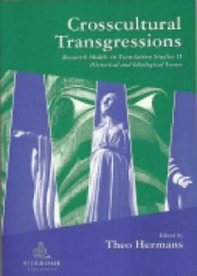 Crosscultural Transgressions: Research Models in Translation: V. 2: Historical and Ideological Issues  by  Theo Hermans