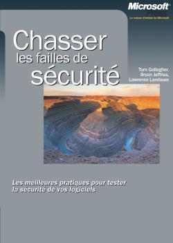 Chasser les failles de sécurité : Les meilleures pratiques pour tester la sécurité de vos logiciels  by  Tom Gallagher