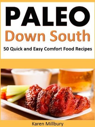 Paleo Down South Cookbook: 50 Quick and Easy Comfort Food Recipes  by  Karen Millbury
