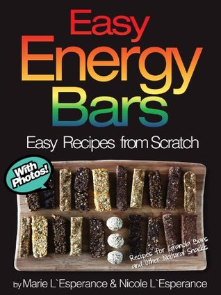 Easy Energy Bars: Recipes for Granola Bars and Other Natural Snacks Nicole LEsperance