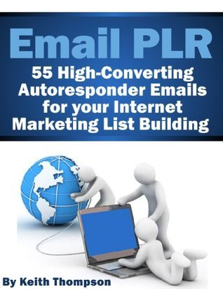 Email PLR - 55 Autoresponder Emails for your Internet Marketing List Building Keith Thompson