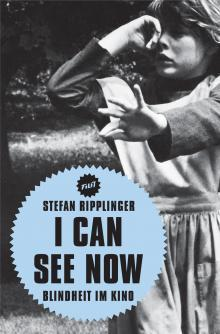 I Can See Now. Blindheit Im Kino  by  Stefan Ripplinger
