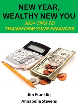 New Year, Wealthy New You: 365+ Tips to Transform Your Finances  by  Jim Franklin