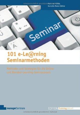101 e-le@rning Seminarmethoden: Methoden und Strategien für die Online- und Blended Learning Seminarpraxis  by  Hartmut Häfele