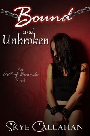 Bound and Unbroken (Out of Bounds, #1) Skye Callahan