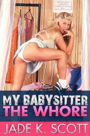 My Babysitter the Whore Jade K. Scott
