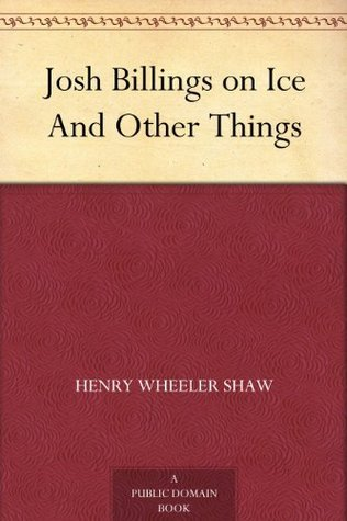 Josh Billings on Ice And Other Things  by  Henry Wheeler Shaw