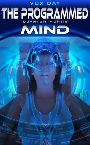 The Programmed Mind (Quantum Mortis, #3)  by  Vox Day