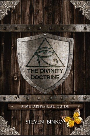 The Divinity Doctrine: A Metaphysical Guide  by  Steven Binko