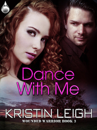 Dance With Me (Wounded Warrior #3)  by  Kristin Leigh