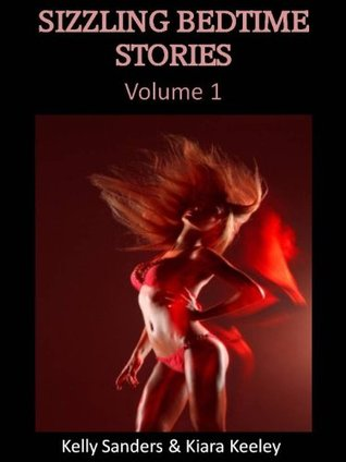 SIZZLING BEDTIME STORIES (Volume 1)  by  Kiara Keeley
