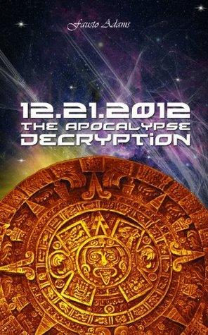 12.21.2012: The Apocalypse Decryption Fausto Adames Ruiz (Fausto Adams)