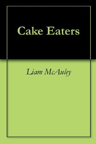 Cake Eaters  by  Liam McAuley