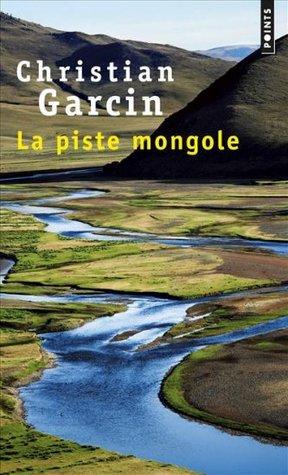 La Piste mongole  by  Christian Garcin