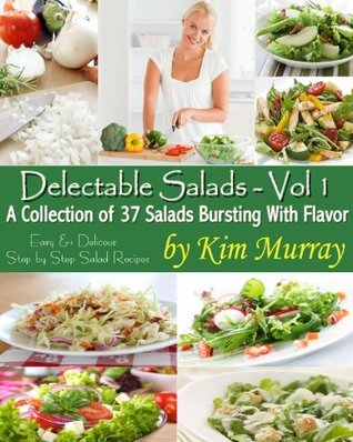 Delectable Salads Volume 1  by  Kim Murray