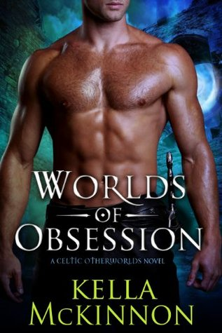 Worlds Of Obsession (Celtic Otherworld, #1) Kella McKinnon