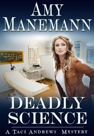 Deadly Science (Taci Andrews Mystery) (The Deadly Series (Taci Andrews Mysteries))  by  Amy Manemann