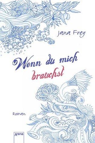 Wenn du mich brauchst  by  Jana Frey