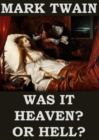 Was It Heaven? Or Hell? (Annotated)  by  Mark Twain